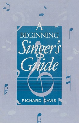 A Beginning Singer's Guide By Davis, Richard